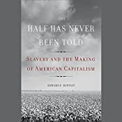 The Half Has Never Been Told: Slavery and the Making of American Capitalism | [Edward E. Baptist]