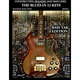 Constructing Walking Jazz Bass Lines Book I Walking Bass Lines : The Blues in 12 Keys - Electric bass method  Bass Tab EditionSteven Mooney�ɂ��