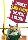 Comment faire avaler une pilule � un chat