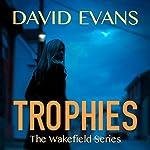 Trophies: The Wakefield Series, Book 1 | David Evans