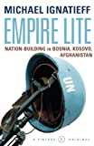 Empire Lite: Nation Building in Bosnia, Kosovo, Afghanistan (0099455439) by Ignatieff, Michael