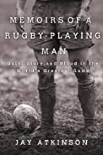 Memoirs of a Rugby-Playing Man Guts Glory and Blood in the World39s Greatest Game