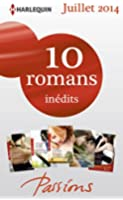 10 romans Passions in�dits + 1 gratuit (n�476 � 480 - Juillet 2014) : Harlequin Collection Passions