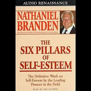 The Six Pillars of Self-Esteem | [Dr. Nathaniel Branden]