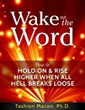 Wake Up The Word:  How to Hold On & Rise Higher When All Hell Breaks Loose