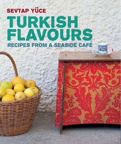 Turkish Flavours: Recipes from a Seaside Cafe by Sevtap Yuce