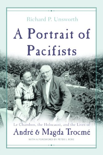 A Portrait of Pacifists: Le Chambon, the Holocaust and the Lives of Andre and Magda Trocme, Richard Unsworth