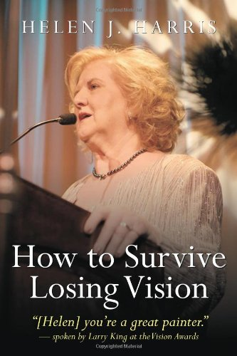 How To Survive Losing Vision: Managing And Overcoming Progressive Blindness Because Of Retinal Disease