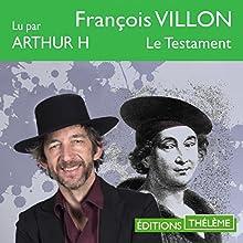 Le Testament | Livre audio Auteur(s) : François Villon Narrateur(s) : Arthur H.