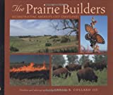 img - for The Prairie Builders: Reconstructing America's Lost Grasslands (Scientists in the Field Series) book / textbook / text book