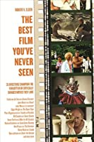 The Best Film You've Never Seen: 35 Directors Champion the Forgotten or Critically Savaged Movies They Love