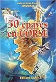 echange, troc Jean-Pierre Joncheray, Anne Joncheray - 50 épaves en Corse