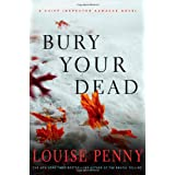Bury Your Dead (Chief Inspector Gamache, Book 6) ~ Louise Penny