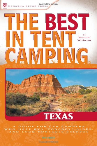 The Best in Tent Camping: Texas: A Guide for Car Campers Who Hate RVs, Concrete Slabs, and Loud Portable Stereos (Best Tent Camping)