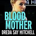 Blood Mother: Flesh and Blood Trilogy, Book Two Hörbuch von Dreda Say Mitchell Gesprochen von: Abigail Hardiman