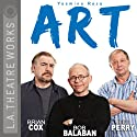 Art (       UNABRIDGED) by Yasmina Reza, Christopher Hampton Narrated by Bob Balaban, Brian Cox, Brian Perry