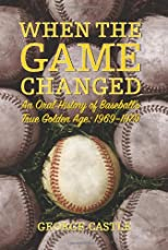 When the game changed : an oral history of baseball's true golden age, 1969-1979