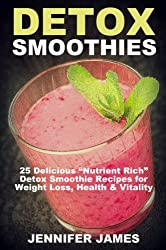"""Detox Smoothies: Delicious """"Nutrient-Rich"""" Detox Smoothie Recipes For Weight Loss, Health & Vitality (Antioxidant Smoothie Recipes)"""