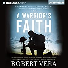 A Warrior's Faith: Navy SEAL Ryan Job, a Life-Changing Firefight, and the Belief That Transformed His Life (       UNABRIDGED) by Robert Vera Narrated by Adam Verner