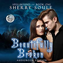 Beautifully Broken: Spellbound Prodigies, Book 1 Audiobook by Sherry Soule Narrated by Jessica Duncan