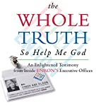 The Whole Truth... So Help Me God: An Enlightened Testimony from Inside Enron's Executive Offices | Cindy Kay Olson