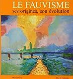 Le fauvisme : ses origines, son évolution