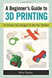 A Beginners Guide to 3D Printing: 14 Simple Toy Designs to Get You Started