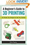 A Beginner's Guide to 3D Printing: 14...