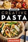 Good Eatings Creative Pasta: Healthy and Unique Recipes for Meals, Sides, and Sauces