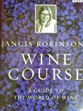 Jancis Robinson's Wine Course, a guide to the world of wine