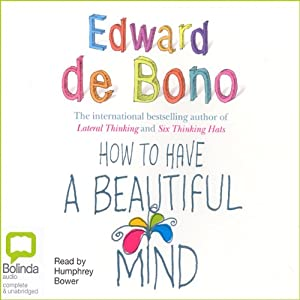 How to Have a Beautiful Mind | [Edward De Bono]