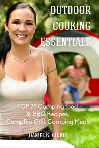 Outdoor Cooking Essentials: TOP 25 Camping food & BBQ Recipes, Campfire Grill, Camping Meals (Outdoor Kitchen Book 12) by Daniel Hinkle, Marvin Delgado, Ralph Replogle