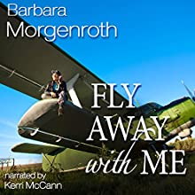 Fly Away with Me (       UNABRIDGED) by Barbara Morgenroth Narrated by Kerri McCann