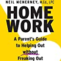 Homework: A Parent's Guide to Helping Out Without Freaking Out! (       UNABRIDGED) by Neil McNerney Narrated by Chris Brinkley
