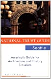 Image of National Trust Guide Seattle: America's Guide for Architecture and History Travelers (National Trust City Guides)