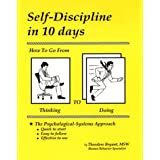 Self-Discipline in 10 Days: How to Go from Thinking to Doing ~ Theodore Bryant