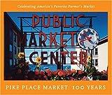 Pike Place Market: 100 Years: Celebrating America's Favorite Farmer's Market