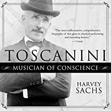Toscanini: Musician of Conscience Audiobook by Harvey Sachs Narrated by Paul Boehmer