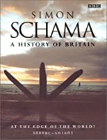 A History of Britain, Vol 1: At the Edge of the World: 3000BC-AD1603