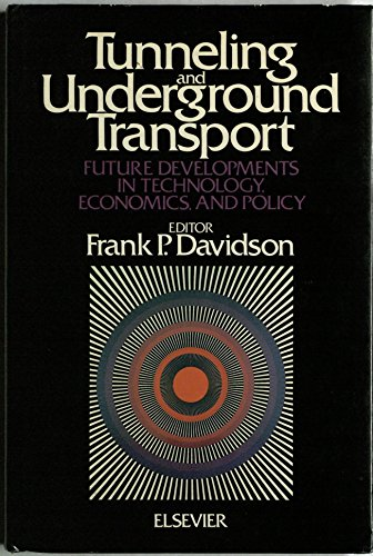 Tunneling and Underground Transport: Future Developments in Technology, Economics, and Policy