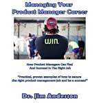 Managing Your Product Manager Career: How Product Managers Can Find and Succeed in the Right Job | Jim Anderson