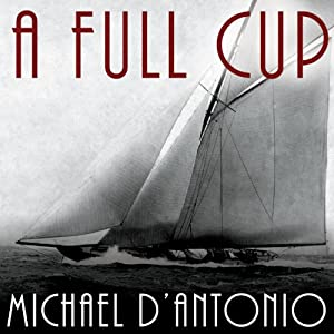 A Full Cup: Sir Thomas Lipton's Extraordinary Life and His Quest for the America's Cup | [Michael D'Antonio]