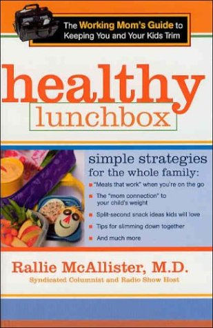 Healthy Lunchbox: The Working Mom's Guide to Keeping You and Your Kids Trim, Rallie McAllister