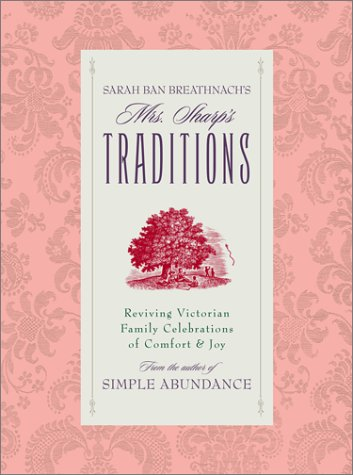 Image for Sarah Ban Breathnach's Mrs. Sharp's Traditions: Reviving Victorian Family Celebrations Of Comfort & Joy