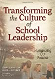 Transforming the Culture of School Leadership: Humanizing Our Practice