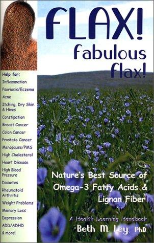 Flax! Fabulous Flax: Nature's Best Source of Omega-3 Fatty Acids and Lignan Fiber! (Health Learning Handbook)