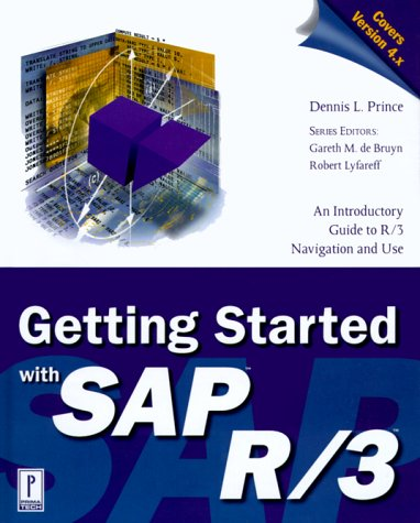 Getting Started with SAP R/3: An Introductory Guide to R/3 Navigation and Use (Prima Techs SAP Book Series)