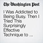 I Was Addicted to Being Busy. Then I Tried This Surprisingly Effective Technique to Slow Myself Down | Benjamin Shalva