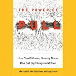 The Power of Pull: How Small Moves, Smartly Made, Can Set Big Things in Motion | John Hagel,John Seely Brown,Lang Davison