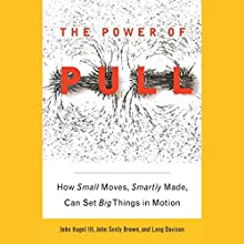 The Power of Pull: How Small Moves, Smartly Made, Can Set Big Things in Motion | Livre audio Auteur(s) : John Hagel, John Seely Brown, Lang Davison Narrateur(s) : Dennis Holland